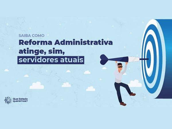 Reforma Administrativa atinge, sim, servidores atuais